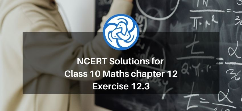 NCERT Solutions for Class 10 Maths chapter 12 Exercise 12.3
