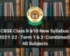 CBSE Class 9 & 10 New Syllabus 2021-22 - Term 1 & 2 (Combined) All Subjects